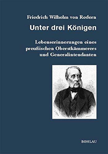 Unter Drei Konigen: Lebenserinnerungen Eines Preussischen Oberstkammerers Und Generalintendanten (Veroffentlichungen Aus Den Archiven Preussischer Kulturbesit) (German Edition) PDF