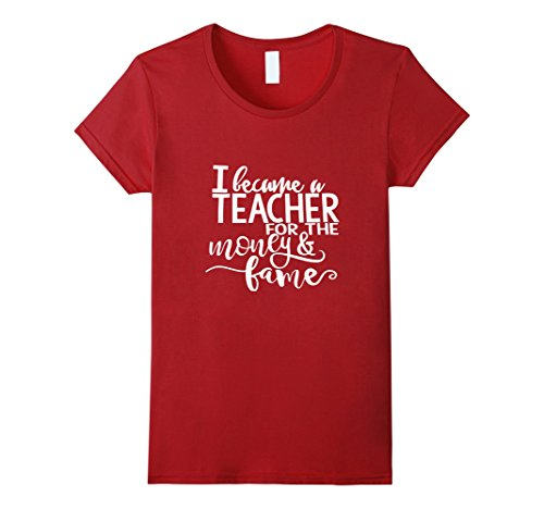 Womens I BECAME A TEACHER FOR THE MONEY AND FAME  Large Cranberry (Fame Womens Fitted T-shirt)