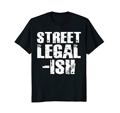 (Street Legal Ish Car Drag Race Low Rider Hot Rod T-Shirt)