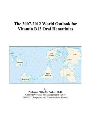 The 2007-2012 World Outlook for Vitamin B12 Oral Hematinics
