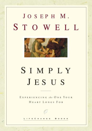 Read Online Simply Jesus: Experiencing the One Your Heart Longs For (LifeChange Books) pdf epub