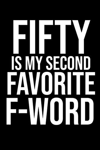 (Fifty Is My Second Favorite F-Word: Blank Lined Notebook. Funny cute gag gift for 50th Birthday for men, women, daughter son girl & boyfriend, bestie, ... 50th birthday thank you  card box greeting)
