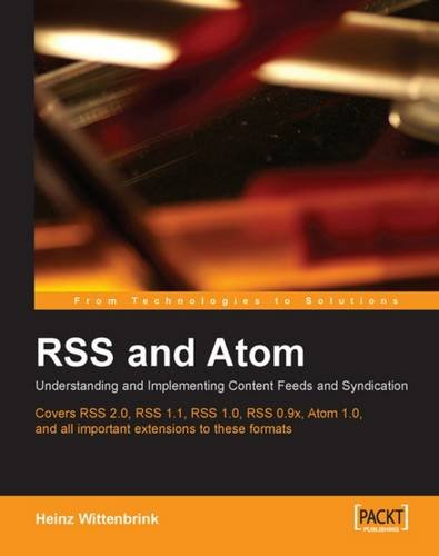 RSS and Atom: Understanding and Implementing Content Feeds and Syndication: A clear and concise guide to strategy, structure, selection with in depth ... coverage of feed formats and XML vocabularies