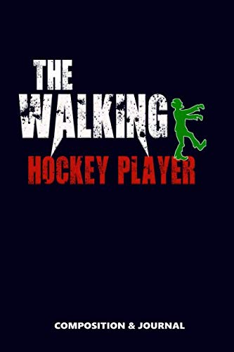 The Walking Hockey Player: Composition Notebook, Funny Scary Zombie Birthday Journal for Hockey Players to write -