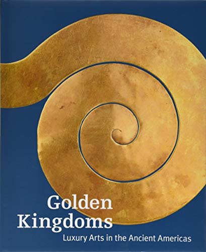 - Golden Kingdoms: Luxury Arts in the Ancient Americas