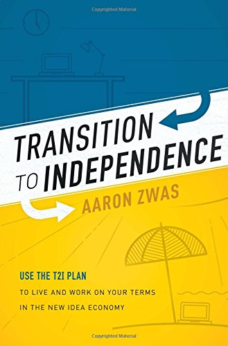 Read Online Transition To Independence: Use The T2I Plan To Live And Work On Your Terms In The New Idea Economy pdf