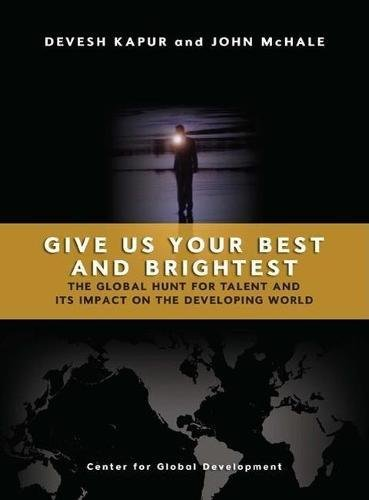 Give Us Your Best and Brightest: The Global Hunt for Talent and Its Impact on the Developing World