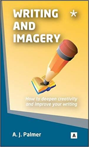 Writing and Imagery: How to Deepen Creativity and Improve Your ...