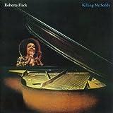 Killing Me Softly by Roberta Flack