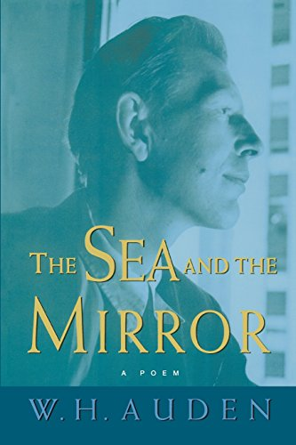 The Sea and the Mirror: A Commentary on Shakespeare's The Tempest (W.H. Auden: Critical Editions)