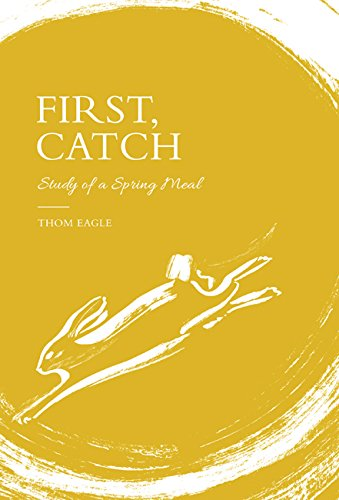 First, Catch: Notes on a Spring Meal by Thom Eagle