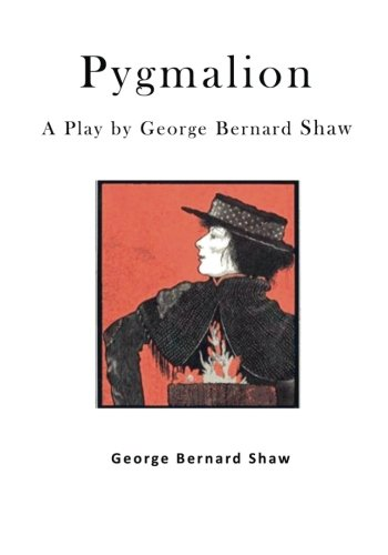 Pygmalion: A Play by George Bernard Shaw