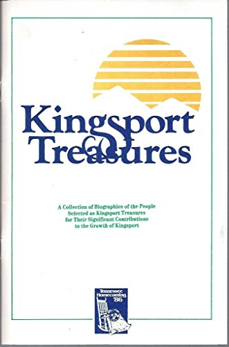 Kingsport Treasures A Collection of Biographies of the People Selected As Kingsport Treasures for Their Significant Contributions to the Growth of Kingsport