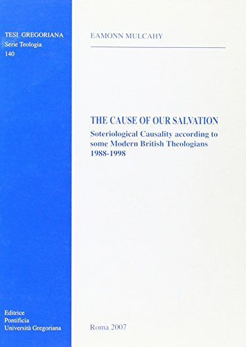 Cause Of Our Salvation: Soterological Causality According To Some Modern British Theologians 1988-1998 (Tesi Gregoriana: Teologia)