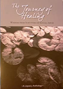 The Journey of Healing: Wisdom From Survivors of Sexual Abuse, A Literary Anthology