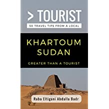 Greater Than a Tourist- Khartoum Sudan: 50 Travel Tips from a Local