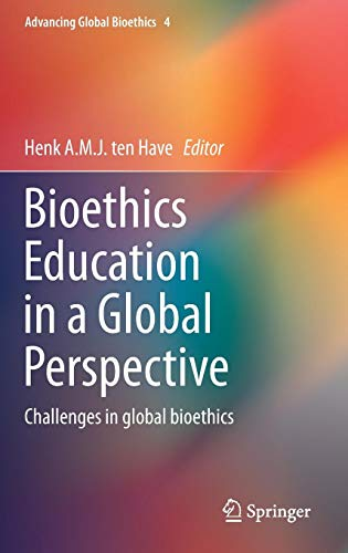 Bioethics Education in a Global Perspective: Challenges in global bioethics (Advancing Global Bioethics)