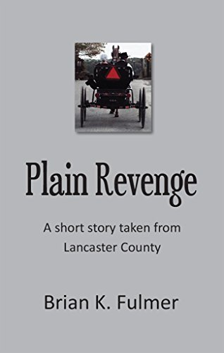 Plain Revenge: A Short Story Taken From Lancaster County by [Fulmer, Brian K.]