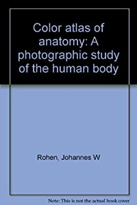 Color Atlas of Anatomy: A Photographic... book by Johannes W. Rohen