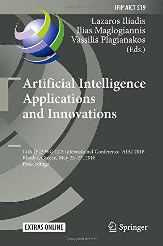 Artificial Intelligence Applications and Innovations: 14th IFIP WG 12.5 International Conference, AIAI 2018, Rhodes, Greece, May 25–27, 2018, ... in Information and Communication Technology