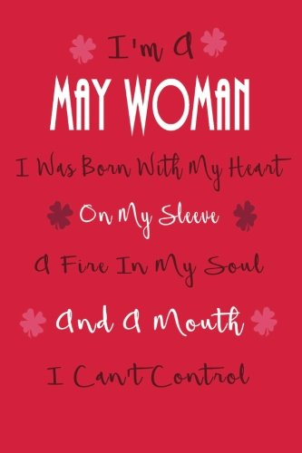 I'm A May Woman, I Was Born With My Heart On My Sleeve: Birthday Writing Journal Lined, Diary, Notebook for Women PDF