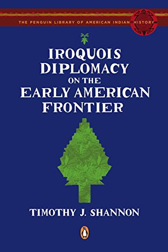 Iroquois Diplomacy on the Early American Frontier (The Penguin Library of American Indian History)
