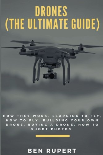 Drones : How they work, learning to fly, how to fly, buildin