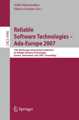 Reliable Software Technologies - Ada-Europe 2007: 12th Ada-Europe International Conference on Reliable Software Technologies, Geneva, Switzerland, ... (Lecture Notes in Computer Science) by Brand: Springer