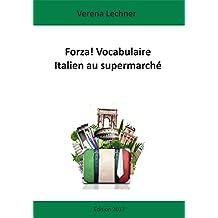 Forza! Vocabulaire Italien au supermarché (French Edition)