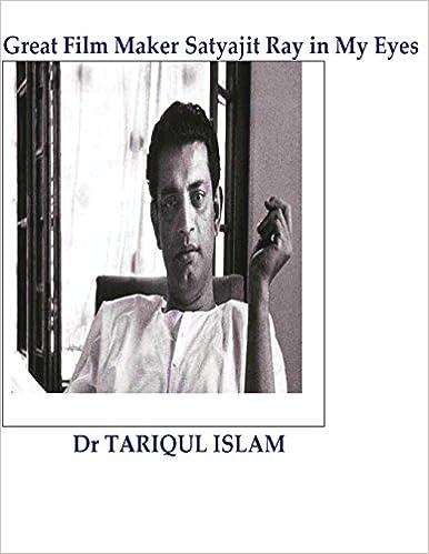 Great Film Maker Satyajit Ray In My Eyes