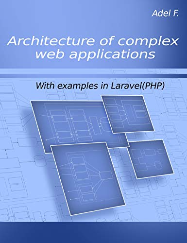 Architecture of complex web applications: With examples in Laravel(PHP)