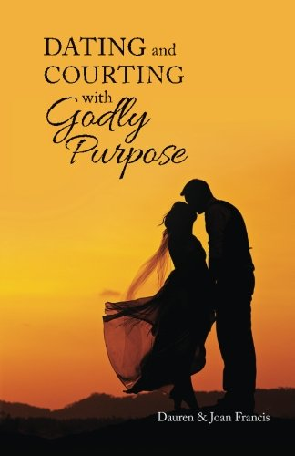 Dating and Courting With Godly Purpose