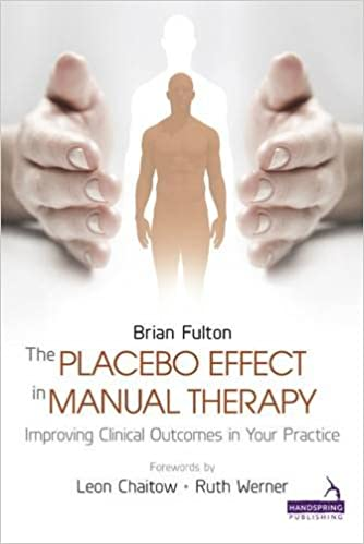 The Placebo Effect In Manual Therapy: Improving Clinical Outcomes In Your Practice por Brian Fulton epub