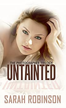 Untainted (Romantic Suspense Thriller Crime Romance Series: The Photographer Trilogy, Book 3) by [Robinson, Sarah]
