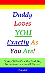 Daddy Loves You Exactly As You Are! (Parenting for Love and Self-Esteem) (English Edition)