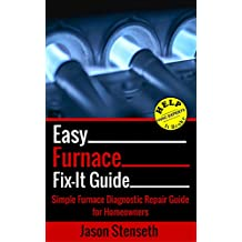 Easy Furnace Fix-It Guide: Simple Furnace Diagnostic Repair Guide for Homeowners (HelpItBroke.com - Easy HVAC Guides Book 1)