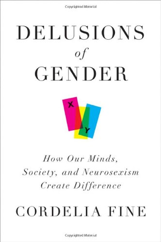 Download Delusions of Gender: How Our Minds, Society, and Neurosexism Create Difference pdf epub
