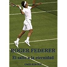 ROGER FEDERER: EL SALTO A LA ETERNIDAD (Spanish Edition)