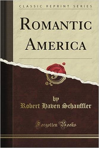 Book Romantic America (Classic Reprint) by Robert Haven Schauffler (2012-08-09)
