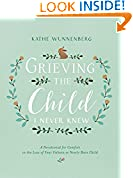 #3: Grieving the Child I Never Knew: A Devotional for Comfort in the Loss of Your Unborn or Newly Born Child