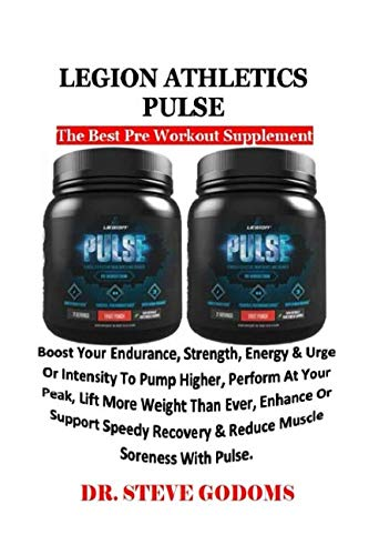 LEGION ATHLETICS PULSE: The Best Pre Workout Supplement: Boost Your Endurance, Strength, Energy &Urge Or Intensity To Pump Higher, Perform At Your Peak, Lift More Weight Than Ever, Enhance...