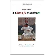 LE KUNG FU MUSULMAN: HUIJIAO KUNG FU (French Edition)