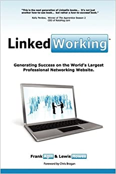 Book LinkedWorking: Generating Success on LinkedIn ... the World's Largest Professional Networking Website by Frank Agin (2009-02-02)