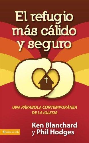 El refugio m??s c??lido y seguro: Una par??bola contempor??nea de la iglesia (Spanish Edition) by Ken Blanchard (2010-11-02)