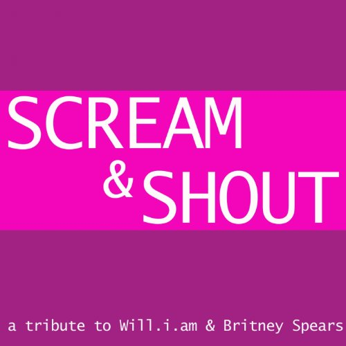 Scream & Shout (A Tribute to Will.i.am & Britney - Spears Britney Tribute