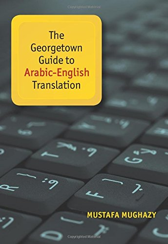The Georgetown Guide to Arabic-English Translation