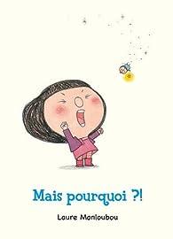 Mais pourquoi ? par Laure Monloubou
