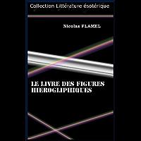 LE LIVRE DES FIGURES HIEROGLIPHIQUES (French Edition)