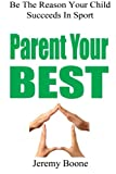 img - for Parent Your Best: Be the Reason Your Child Succeeds in Sport book / textbook / text book