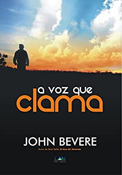 A Voz que Clama: O ministério profético dos últimos dias por [Bevere, John]